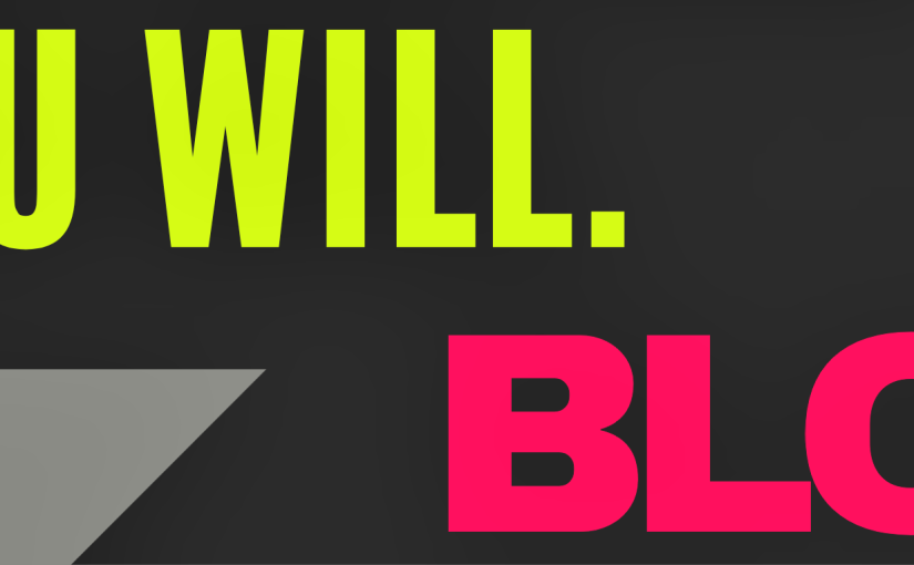 You Will. BLOX Does Not Quit.