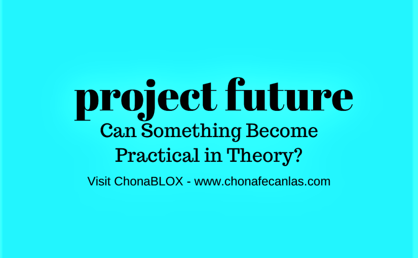 Project Future – Can Something Become Practical in Theory?